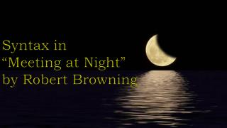 "Syntax in  ""Meeting at Night""  by Robert Browning"