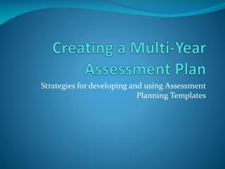Creating a Multi-Year Assessment Plan