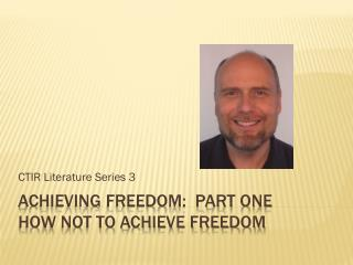 Achieving freedom:  part one  how not to achieve freedom