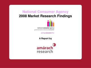 National Consumer Agency 2008 Market Research Findings A Report by