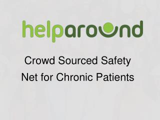 Crowd Sourced Safety Net for Chronic Patients