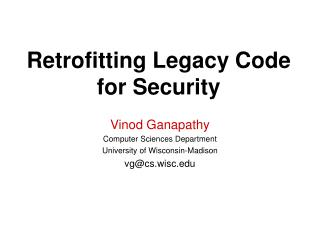 Retrofitting Legacy Code  for Security