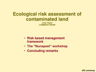 Ecological risk assessment of contaminated land Joop Vegter  COMMON FORUM