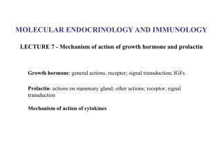 MOLECULAR ENDOCRINOLOGY AND IMMUNOLOGY  LECTURE 7 - Mechanism of action of growth hormone and prolactin