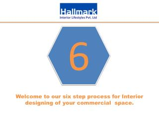 Welcome to our six step process for Interior designing of your commercial  space.