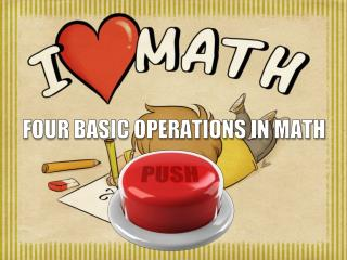FOUR BASIC OPERATIONS IN MATH