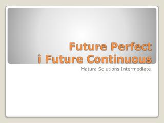 Future Perfect i  Future Continuous