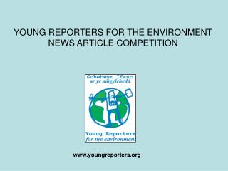 YOUNG REPORTERS FOR THE ENVIRONMENT NEWS ARTICLE COMPETITION