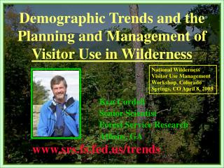 Demographic Trends and the Planning and Management of  Visitor Use in Wilderness Ken Cordell 				Senior Scientist 				Fo