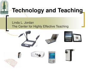 Technology and Teaching Linda L. Jordan The Center for Highly Effective Teaching