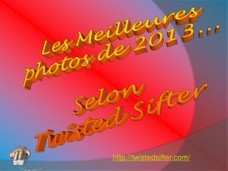 Les Meilleures photos de 2013... Selon   Twisted Sifter
