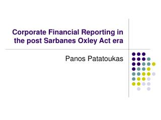 Corporate Financial Reporting in the post Sarbanes Oxley Act era