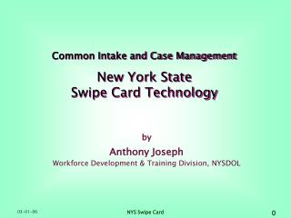 Common Intake and Case Management New York State Swipe Card Technology