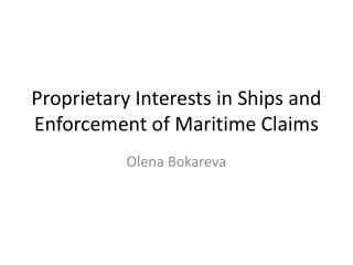 Proprietary Interests  in Ships and  Enforcement  of Maritime  Claims