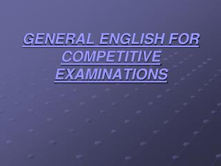 GENERAL ENGLISH FOR COMPETITIVE EXAMINATIONS