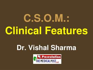 C.S.O.M.:  Clinical Features