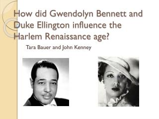 How did Gwendolyn Bennett and Duke Ellington influence the Harlem Renaissance age?