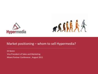 Market positioning – whom to sell Hypermedia?