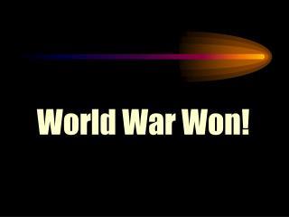 World War Won!