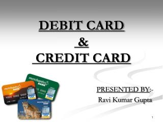DEBIT CARD  &  CREDIT CARD