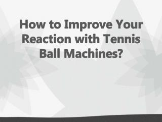 How to Improve Your Reaction with Tennis Ball Machines?