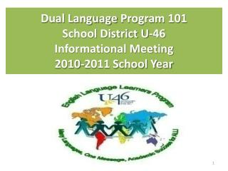 Dual Language  Program 101 School District U-46 Informational Meeting 2010-2011 School Year