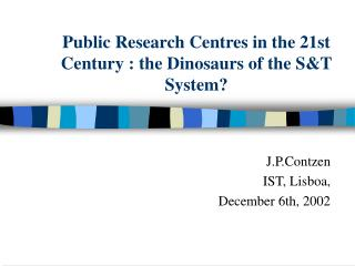 Public Research Centres in the 21st Century : the Dinosaurs of the S&T System?