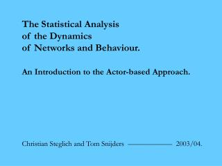 The Statistical Analysis  of the Dynamics  of Networks and Behaviour.