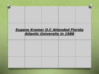 Eugene Kramer D.C Attended Florida Atlantic University in 19