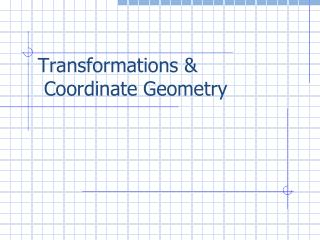 Transformations &  Coordinate Geometry