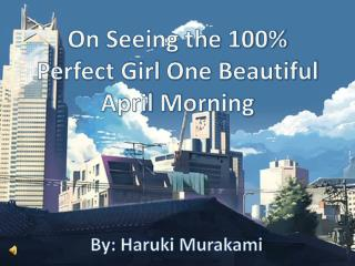 On Seeing the 100% Perfect Girl One Beautiful April Morning