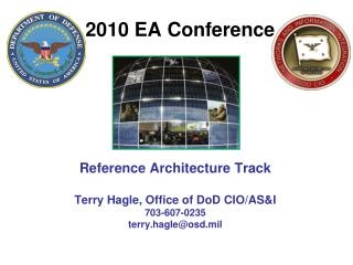 Reference Architecture Track Terry Hagle, Office of DoD CIO/AS&I 703-607-0235 terry.hagle@osd.mil