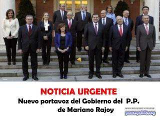 NOTICIA URGENTE Nuevo portavoz del Gobierno del P.P. de Mariano Rajoy