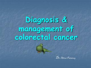 Diagnosis & management of colorectal cancer
