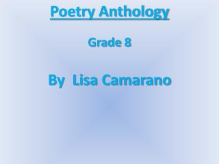 Poetry Anthology Grade 8 By  Lisa Camarano \