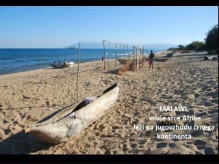 MALAWI,  vroče srce Afrike leži na jugovzhodu črnega kontinenta