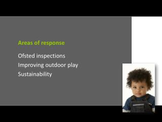 Areas of response Ofsted inspections Improving outdoor play Sustainability