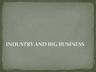 INDUSTRY AND BIG BUSINESS