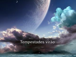 Tempestades virão