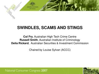 SWINDLES, SCAMS AND STINGS Col Fry , Australian High Tech Crime Centre