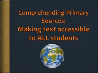 Comprehending Primary Sources:  Making text accessible to ALL students