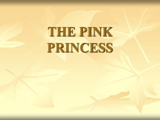 THE PINK PRINCESS