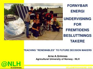 "TEACHING ""RENEWABLES"" TO FUTURE DECISION MAKERS Arne A.Grimnes"