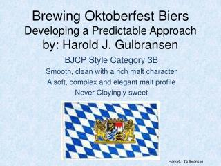 Brewing  Oktoberfest Biers Developing a Predictable Approach by: Harold J. Gulbransen
