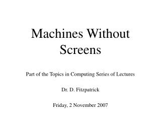 Machines Without Screens