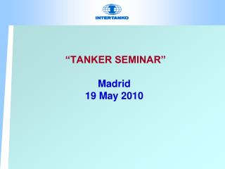 """TANKER SEMINAR"" Madrid 19 May 2010"