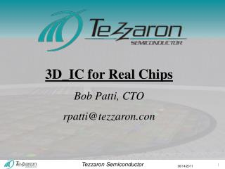 3D_IC for Real Chips Bob Patti, CTO rpatti@tezzaron.con