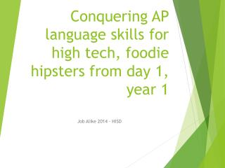 Conquering AP language skills for high tech, foodie hipsters from day 1, year 1