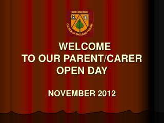 WELCOME  TO OUR PARENT/CARER  OPEN DAY NOVEMBER 2012