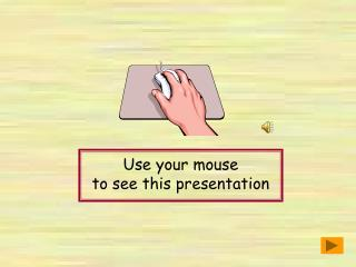 Use your mouse  to see this presentation